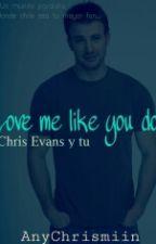 Love me like you do (Chris Evans y Tu) by EvansAny