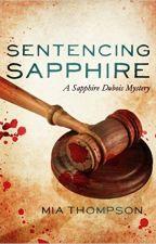 Sentencing Sapphire (Sapphire Dubois: Book 3) by authormiathompson