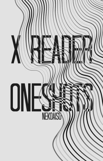 Various X Reader (Male/Female/Gender Neutral) [REQUESTS CLOSED]