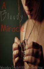 A Bloody Miracle: Book One *Harry Potter FanFic* by TotallyRockingWhales