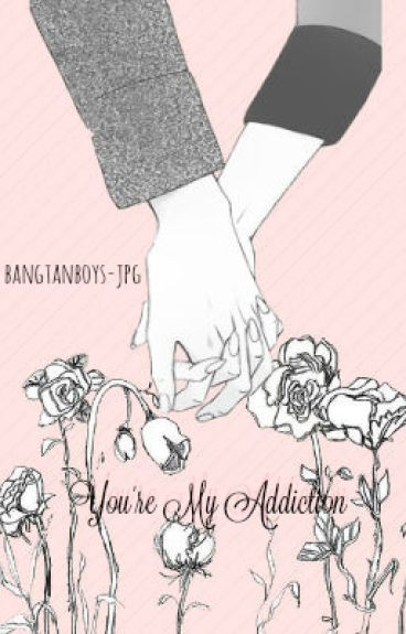 You're my addiction.