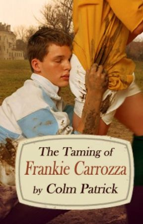 The Taming of Frankie Carrozza by ThenColmSaid