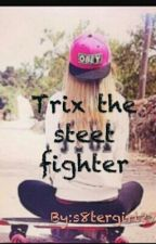 Trix the steet fighter by s8tergirl27
