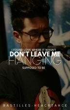 Don't Leave Me Hanging by bastilles-heartache