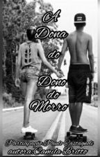A dona do dono do morro by CamilaBritto1
