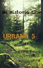 Mi Historia Con Urband 5 by LuisaAlejandra09