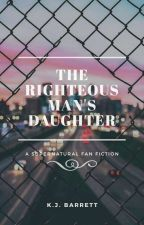 The Righteous Man's Daughter #Wattys2017 {Dean Winchester's Daughter} by ThenSheWrote16