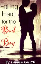 Falling Hard For The Bad Boy by siennamajors26