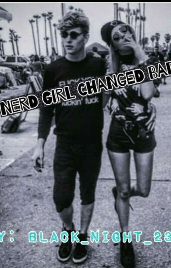 Nerd Girl Changed Bad