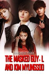 The Masked Guy, L and Kim Myungsoo [INFINITE Fanfiction] by FantasticYeoja