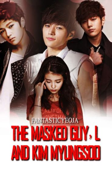 The Masked Guy, L and Kim Myungsoo [INFINITE Fanfiction]