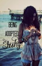 Is Being Adopted... Fishy? by BriBriTheFishy