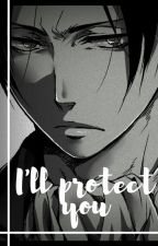 I'll Protect You... (Levi X Reader) BOOK 1 by SebastianAndAlucard