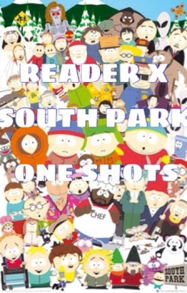 Discontinued South Park One Shots Reader X South Park Reader
