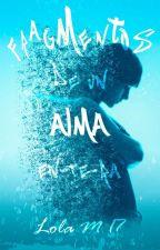 "F r a g M e n t o s  de un  ""Alma""  en-te-ra. by Lola_M_17"