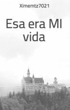 Esa era MI vida by Ximemtz7021