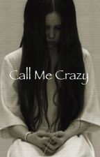 Call me Crazy by Tiger_Lily01