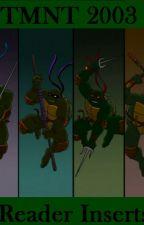 TMNT 2003 Reader Inserts by ivyshadowwolf4