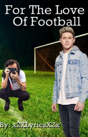 For The Love of Football - A Narry Fanfiction by x2XLyricsX2x