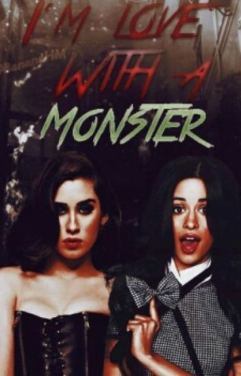 I'm Love with a Monster (Camren)