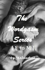 The Wordgasm Series [ F to M ] by tsinadoll