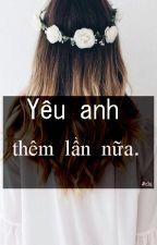 Yêu anh thêm lần nữa!( tạm dừng) by chiiichanh