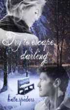 Try to escape, darling by hate_spiders