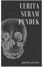 Cerita Seram Pendek by queenpizzax