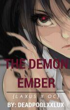 The Demon Ember {Laxus x OC} by deadpoolxxlux