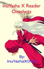 InuYasha X Reader One Shots by sesshy-inu