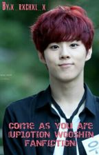 Come As You Are [UP10TION WOOSHIN FANFICTION] by xrxchxlx