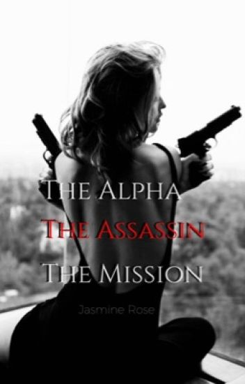 The Alpha The Assassin The Mission (The assassin has a mate)