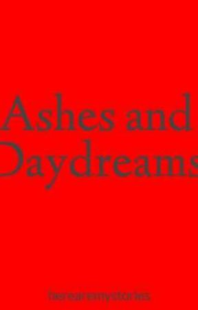 Ashes and Daydreams by herearemystories