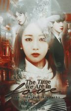 THE TIME WE ARE IN LOVE by Pcy_ybm