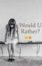 Would U rather? by carie556