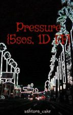 Pressure {5sos, 1D FF} by ness187erz