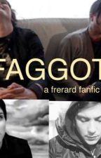 Faggot - a Frerard fanfic by Plmqaz11