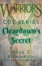 Warrior Cats: Cleardawn's Secret [Book TWO] by _BatmanKitty_