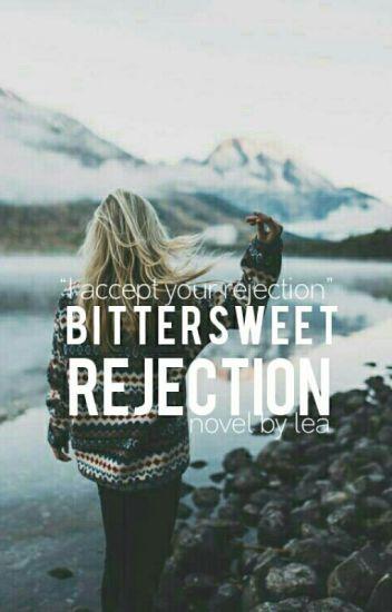 Bittersweet Rejection