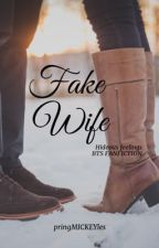 FAKE WIFE {COMPLETED} by pringMICKEYles