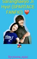 Saranghaeyo Ji Hyo! (SPARTACE FANFIC) ♥ by sone_spartace