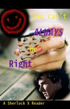 You Can't Always Be Right [Sherlock X Reader] by IAmDawnDagger