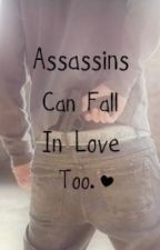 Assassins can fall in love too..:. by Foxesarecool
