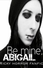 Be Mine, Abigail. {Ricky Horror Fan Fiction} by satansdrugs