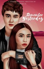 Remember Yesterday (COMPLETED) by iamjonquil