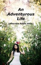 An Adventurous Life (Alternate Addie Story) by Ava_Wayne