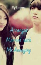 Arranged Married With Mr Annoying[COMPLETE] by BLACKPINK_4