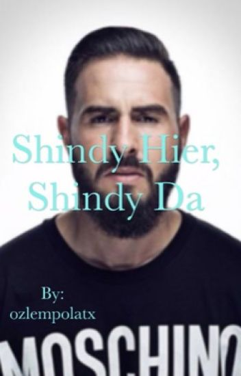 Shindy hier, Shindy da... (Fanfiction)