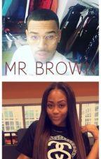 Mr. Brown ~Chris Brown FanFic. by Geyyana