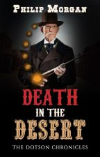 Death in the Desert (The Dotson Chronicles #1) by DarkstarSteam